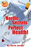 The Nordic Secrets For Perfect Health! Scandinavian Rxs For Health, Happiness and...