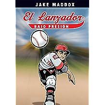 Jake Maddox: El Lanzador Bajo Presi—n (Jake Maddox en Espanol)
