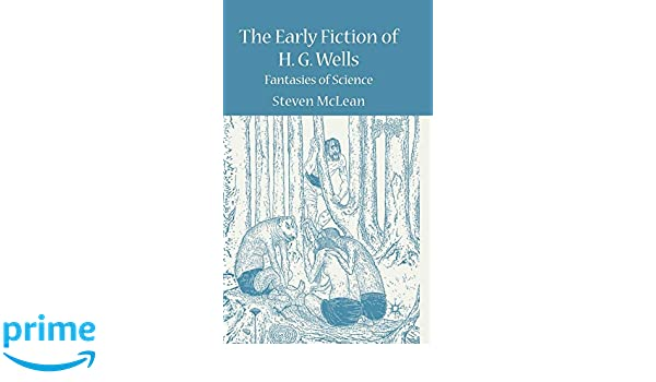 The Early Fiction of H.G. Wells: Fantasies of Science