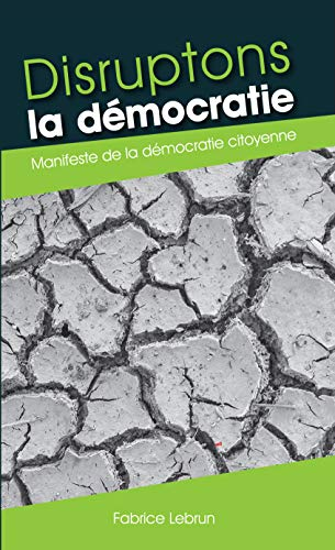 Couverture du livre Disruptons la démocratie: Manifeste de la démocratie citoyenne