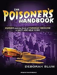 The Poisoner's Handbook: Murder and the Birth of Forensic Medicine in Jazz Age New York by Deborah Blum (2010-03-03)