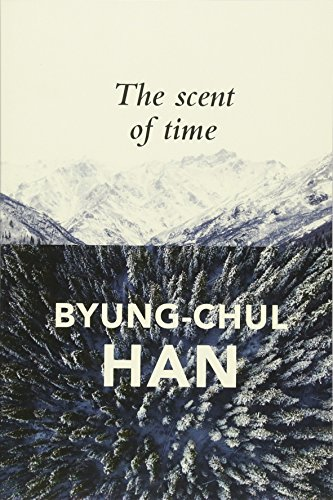 The Scent of Time: A Philosophical Essay on the Art of Lingering por Byung-Chul Han