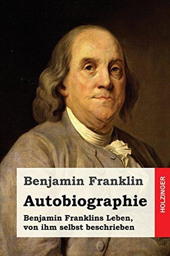 Autobiographie: Benjamin Franklins Leben, von ihm selbst beschrieben
