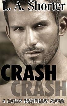 CRASH (A Logan Brothers Novel) (New Adult College Romance Series and Alpha Male Romance Novels Book 2) (English Edition) von [Shorter, L. A.]