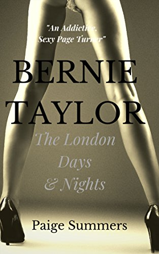 "BERNIE TAYLOR The London Days & Nights: ""An addictive sexy page turner"" by [Summers, Paige]"