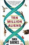 Ten Million Aliens: A journey through our strange planet by Simon Barnes