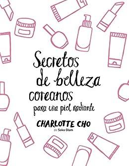 Secretos de belleza coreanos para una piel radiante de [Cho, Charlotte]