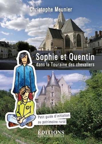 Sophie et Quentin dans la Touraine des chevaliers : Petit guide d'initiation au patrimoine rural