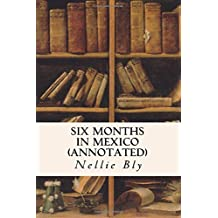 Six Months in Mexico (annotated) by Nellie Bly (2015-11-13)