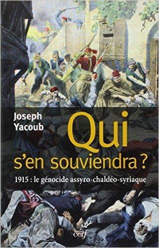 Qui s'en souviendra ? : 1915 : le génocide Assyro-Chaldéo-Syriaque de Joseph Yacoub ( 23 octobre 2014 )