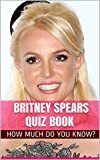 Britney Spears Quiz Book - 50 Fun & Fact Filled Questions About Music Pop Star Britney Spears (English Edition)