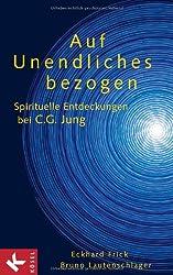 Auf Unendliches bezogen: Spirituelle Entdeckungen bei C.G. Jung