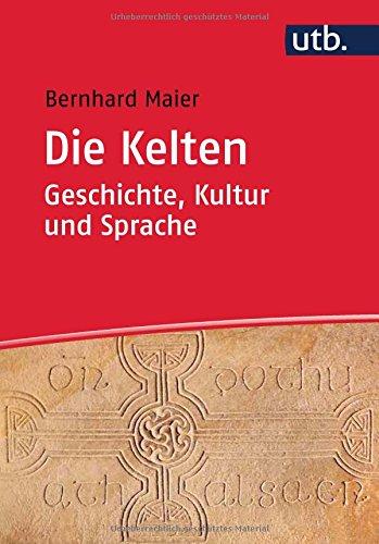 Die Kelten – Geschichte, Kultur und Sprache: Ein Studienbuch