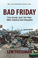 Bad Friday: The Great & Terrible 1964 Alaska Earthquake by Lew Freedman (2013-04-15)