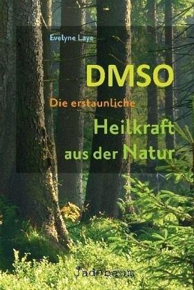 DMSO - Die erstaunliche Heilkraft aus der Natur (Natur Medizin)