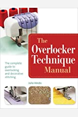 The Overlocker Technique Manual: The complete guide to serging and decorative stitching Paperback