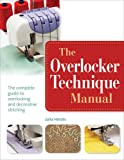 The Overlocker Technique Manual: The Complete Guide to Serging and Decorative Stitching