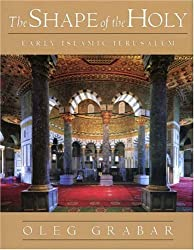 The Shape of the Holy: Early Islamic Jerusalem by Oleg Grabar (1996-11-11)