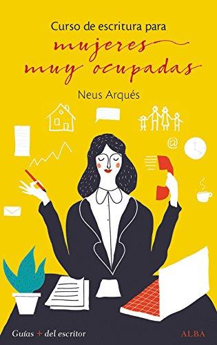 Curso de escritura para mujeres muy ocupadas (Guías + del escritor) por Neus Arqués