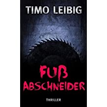 Fußabschneider: Thriller (Goldmann und Brandner) (Volume 2) (German Edition) by Timo Leibig (2015-11-25)