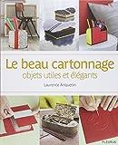Le beau cartonnage : objets utiles et elegants: Written by Laurence Anquetin, 2014 Edition, Publisher: Fleurus [Hardcover]