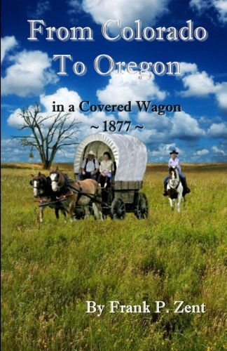 Colorado to Oregon in a Covered Wagon in 1877