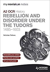 My Revision Notes OCR A2 History: Rebellion and Disorder under the Tudors 1485-1603 (MRN)