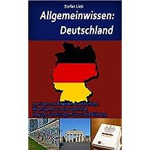 Allgemeinwissen – Deutschland: 150 Fragen und Antworten zu Deutschland. Wissenswertes zu seiner Geschichte, Geografie, Gesellschaft, Kultur und Bevölkerung.