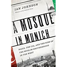 Mosque in Munich: Nazis, the CIA, and the Rise of the Muslim Brotherhood in the West