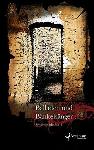 Balladen und Bänkelsänger: Mystische Schriften 4