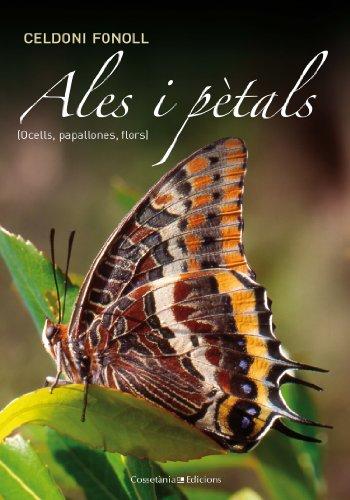 Ales I Pètals. Ocells, Papallones I Flors (Altres natura) por Celdoni Fonoll i Casanoves