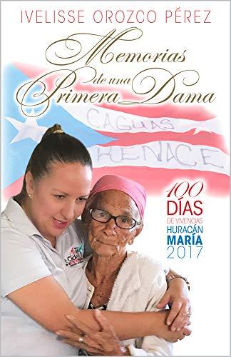 Memorias de una Primera Dama: 100 Días de Vivencias - Huracán María 2017 por Ivelisse Orozco Pérez