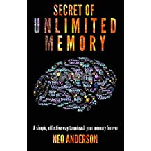 Secret of Unlimited Memory: A simple, effective way to unleash your memory forever (English Edition)