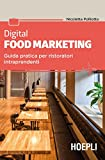 Digital food marketing. Guida pratica per ristoratori intraprendenti