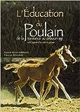 L'Education du poulain de la naissance au débourage de Nathalie Pilley-Mirande ,François Rolland ( 18 juin 2002 ) - 18/06/2002