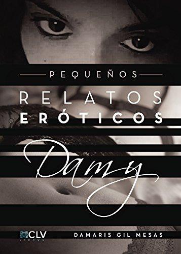 Pequeños relatos eróticos Damy por Damaris Gil Mesas