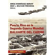 Puerto Rico en la Segunda Guerra Mundial / Puerto Rico in World War II: Baluarte Del Caribe / Caribbean Bulwark