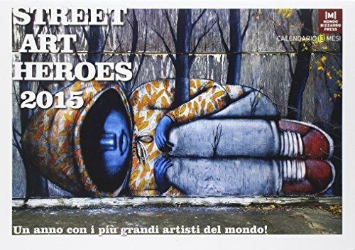 Street art heroes 2015. Un anno con i più grandi artisti del mondo. Calendario 13 mesi - Tredici Mesi Calendario