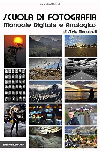 Scuola di Fotografia: Manuale per la fotografia digitale e analogica