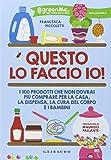 Scarica Libro Questo lo faccio io I 100 prodotti che non dovrai piu comprare per la casa la dispensa la cura del corpo e i bambini (PDF,EPUB,MOBI) Online Italiano Gratis