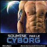 Roman d'amour et de Science-Fiction: Soumise par le Cyborg (Nouvelle érotique fantasy)