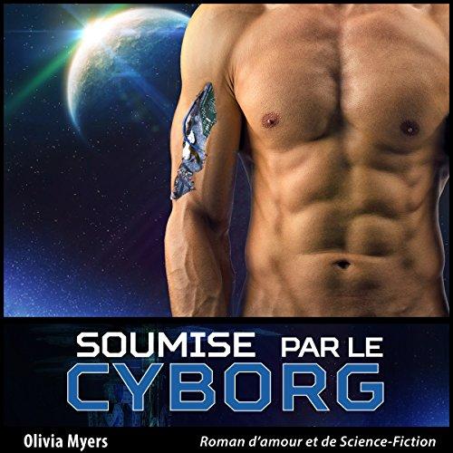 Télécharger Roman d'amour et de Science-Fiction: Soumise par le Cyborg (Nouvelle érotique fantasy) PDF Ebook En Ligne