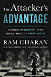 The Attacker's Advantage: Turning Uncertainty into Breakthrough Opportunities by Charan, Ram (2015) Hardcover