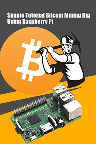 Simple Tutorial Bitcoin Mining Rig Using Raspberry Pi: How to Create a Raspberry Pi Bitcoin Miner (English Edition) Electronic Control Kit
