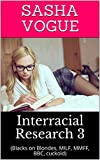 Interracial Research 3: (Blacks on Blondes, MILF, MMFF, BBC, cuckold) (IR Research) (English Edition)