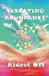 Vibrating Abundance: Creating Wealth from the Inside by Kidest OM (2010-11-25)