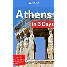 Athens in 3 Days - A 72 Hours Perfect Plan with the Best Things to Do in Athens (Travel Guide 2017): 3 Days Itinerary,Where to Stay,What to See,Food Guide,How ... Greek Islands&10 Day-Trips (English Edition)