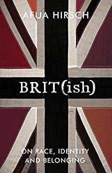 Brit(ish): On Race, Identity and Belonging by [Hirsch, Afua]