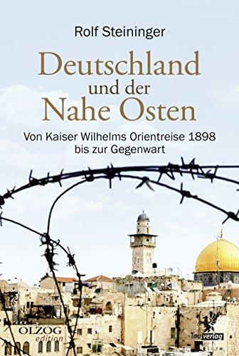 Deutschland und der Nahe Osten: Von Kaiser Wilhelms Orientreise 1898 bis zur Gegenwart (Olzog Edition) (German Edition)