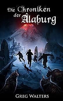 Die Chroniken der Alaburg (Alaburg 3/4) (Die Farbseher Saga 3) (German Edition) by [Walters, Greg]